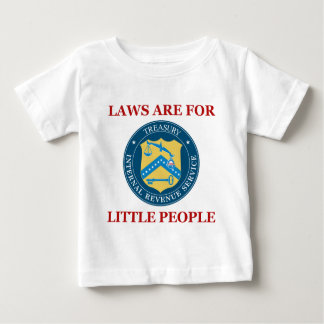 IRS: Laws Are For Little People Baby T-Shirt