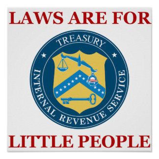 IRS: Laws Are For Little People Posters