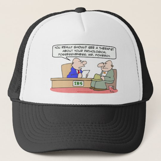 irs pathological possessiveness trucker hat