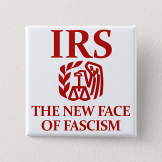 IRS: The New Face of Fascism Pinback Button