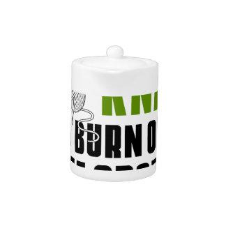 irun to burn off the crazy teapot