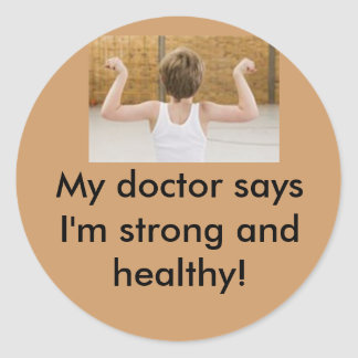 IS686-077[1], My doctor says I'm strong and hea... Classic Round Sticker