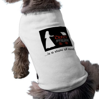 ...is a state of mind. FOR DOGS Pet Shirt