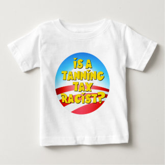 Is A Tanning Tax Racist? Obamacare Baby T-Shirt