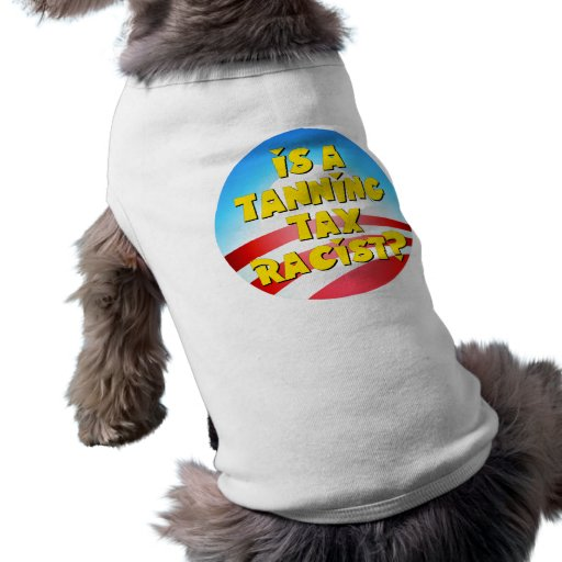 Is A Tanning Tax Racist? Obamacare Pet Tee