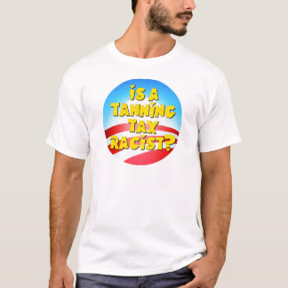Is A Tanning Tax Racist? Obamacare T-Shirt