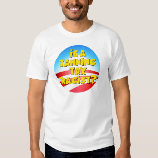 Is A Tanning Tax Racist? Obamacare Tee Shirt