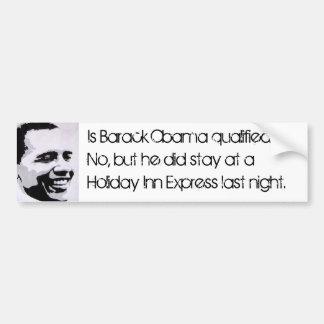 Is Barack Obama qualified?  No, but... Bumper Sticker