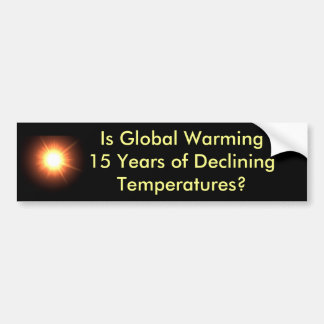 Is Global Warming 15 Years of Declining Temps? Bumper Sticker