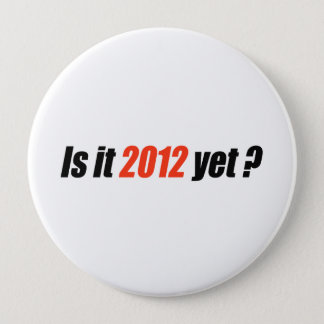 Is it 2012 yet? button