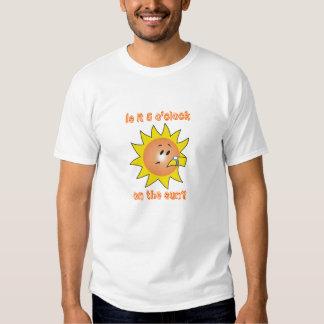 Is it 5 o'clock on the sun? t shirt