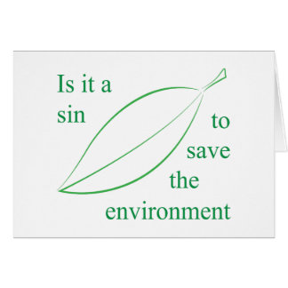 Is it a sin to save the environment greeting card