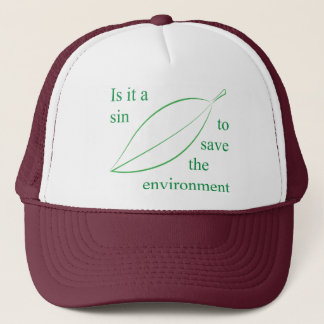 Is it a sin to save the environment trucker hat