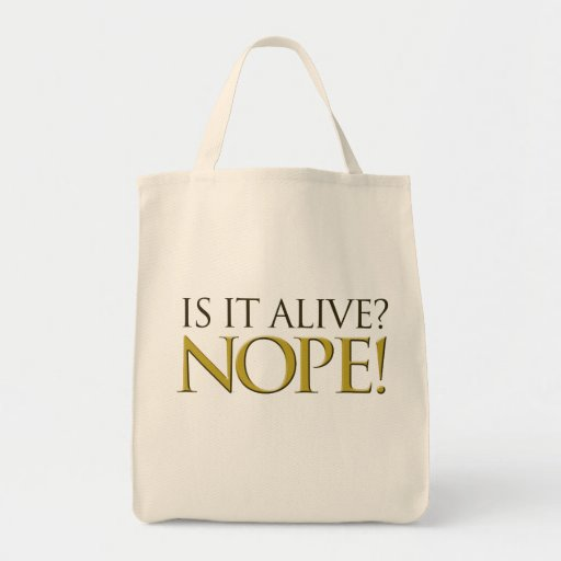 Is it alive NOPE Bag