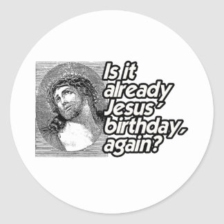 IS IT ALREADY JESUS BIRTHDAY AGAIN -.png Stickers