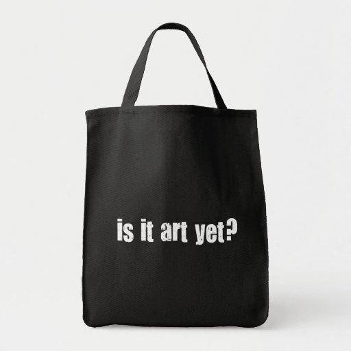 Is it art yet? bags