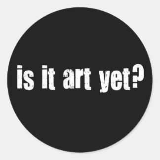 Is it art yet? round sticker