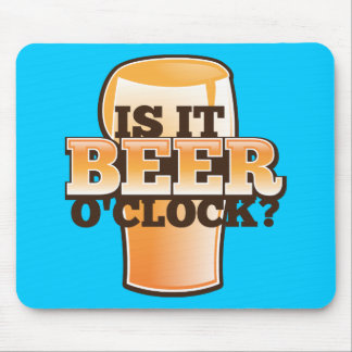 Is it BEER o'clock time related alcohol design Mouse Pad
