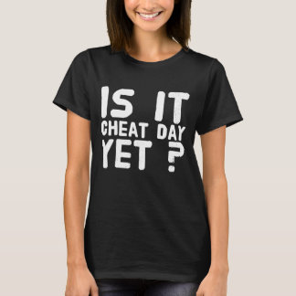 Is it cheat day yet ? T-Shirt