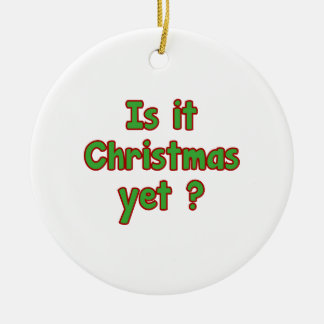Is It Christmas Yet? Ceramic Ornament