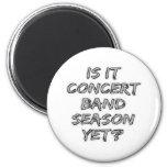 Is It Concert Band Season Yet Fridge Magnets