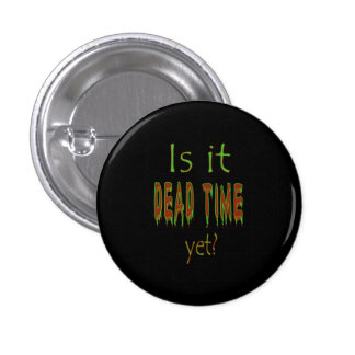 Is It Dead Time Yet? - Black Background Button