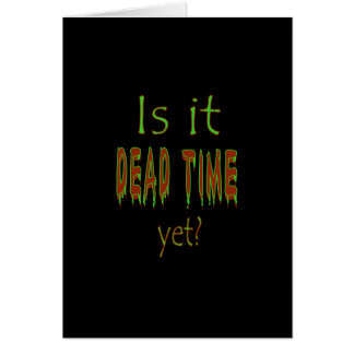 Is It Dead Time Yet? - Black Background Card