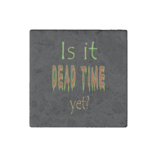 Is It Dead Time Yet? - Black Background Stone Magnet