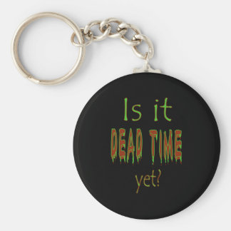 Is It Dead Time Yet? - Black Background Key Chain