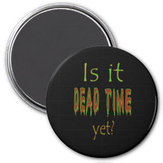 Is It Dead Time Yet? - Black Background Refrigerator Magnets