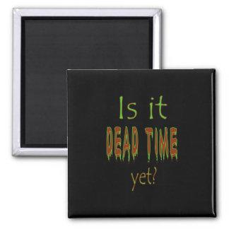 Is It Dead Time Yet? - Black Background Fridge Magnet