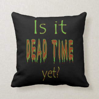 Is It Dead Time Yet? - Black Background Throw Pillows