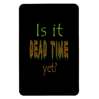 Is It Dead Time Yet? - Black Background Rectangular Magnets