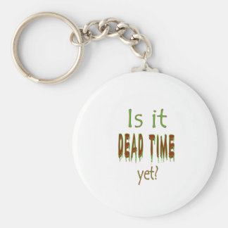 Is It Dead Time Yet? Key Chains