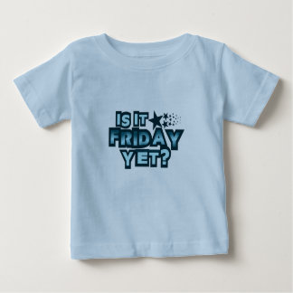 Is It Friday Yet? Baby T-Shirt