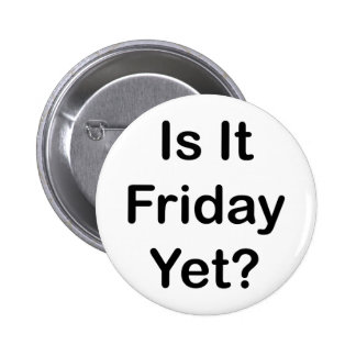 Is It Friday Yet 2 Inch Round Button