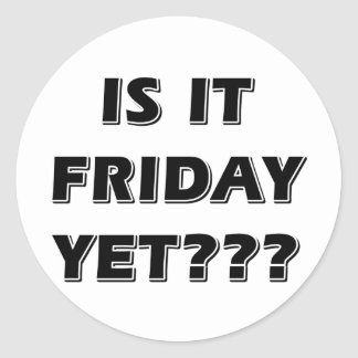 Is It Friday Yet Classic Round Sticker