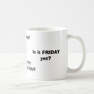 Is it FRIDAY yet?, FRIDAY????WHERE ARE YOU?, Is... Classic White Coffee Mug