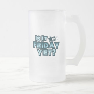 Is It Friday Yet? Frosted Glass Beer Mug