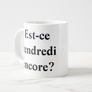 Is it Friday yet? In French! 20 Oz Large Ceramic Coffee Mug