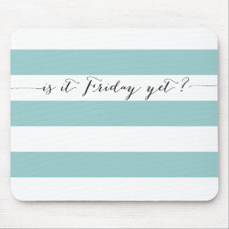 Is it Friday yet - mousepad - aqua