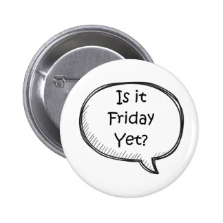 """Is It Friday Yet?"" Novelty 2 Inch Round Button"