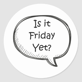 """""""Is It Friday Yet?"""" Novelty Classic Round Sticker"""