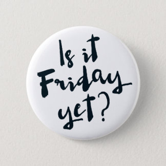 Is it Friday yet? Pinback Button