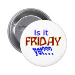 Is it Friday yet??? Pinback Buttons