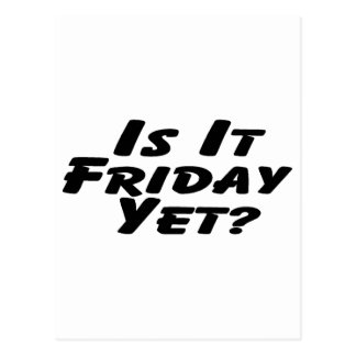 Is It Friday Yet Postcard
