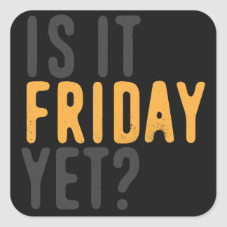 Is it friday yet? square sticker