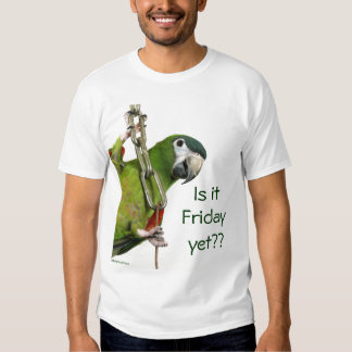 Is it Friday yet?? T-Shirt