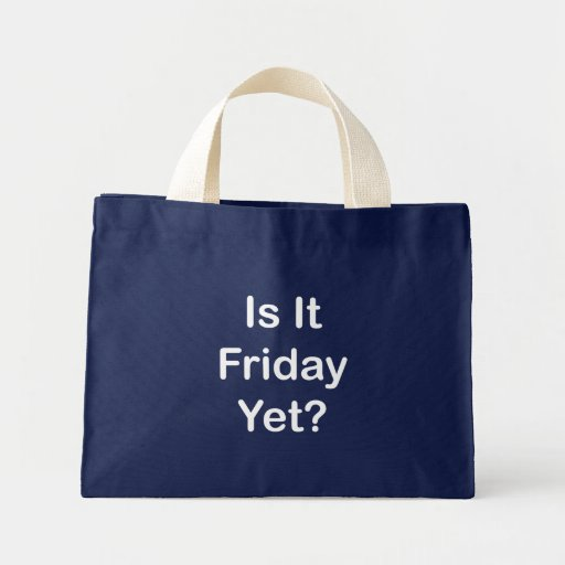 Is It Friday Yet Tote Bags