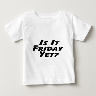 Is It Friday Yet Tee Shirts